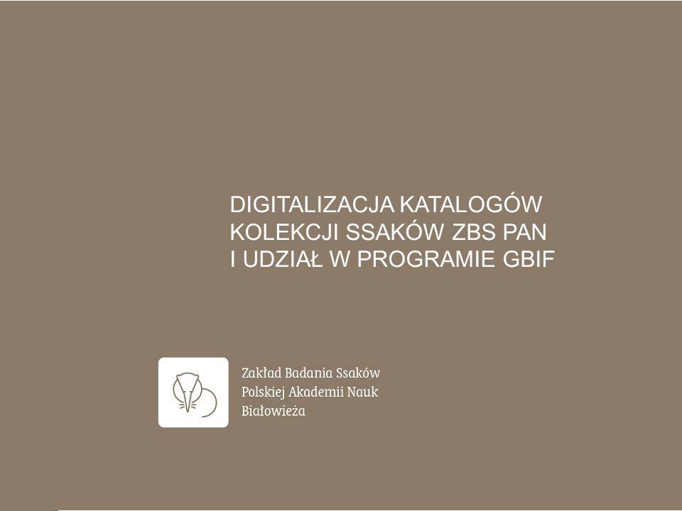 DIGITALIZACJA KATALOGÓW KOLEKCJI SSAKÓW ZBS PAN I UDZIAŁ W PROGRAMIE GBIF