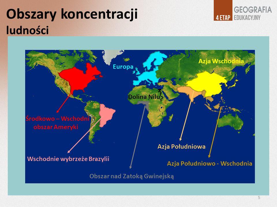 Obszary koncentracji ludności Azja Wschodnia Europa Dolina Nilu Obszar nad Zatoką Gwinejską Azja Południowa Azja Południowo - Wschodnia Wschodnie wybr
