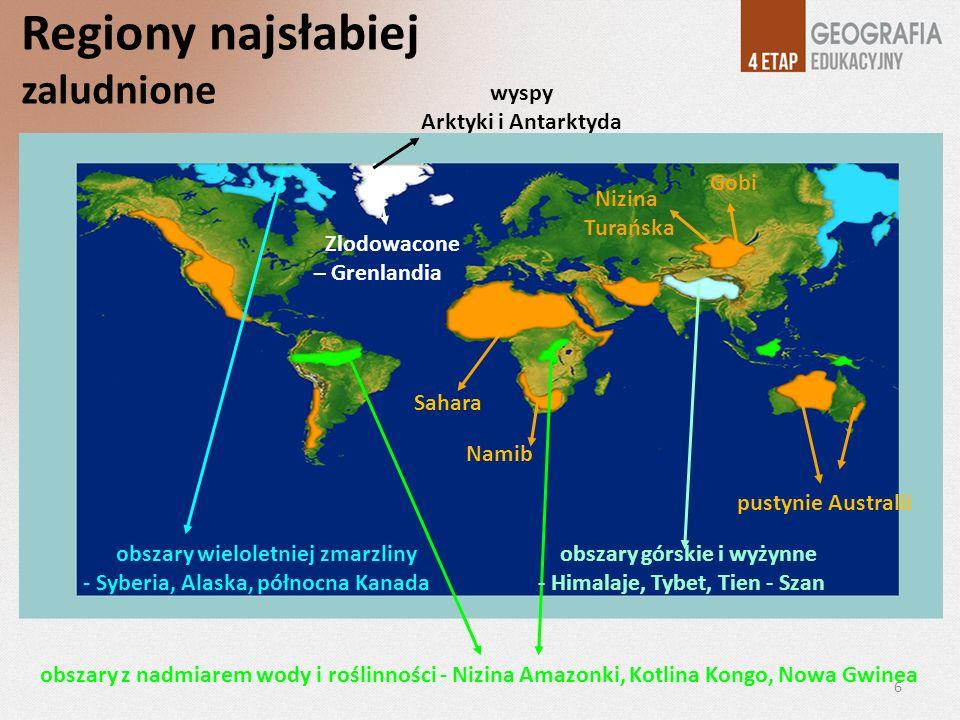 Regiony najsłabiej zaludnione Gobi Nizina Turańska Zlodowacone – Grenlandia wyspy Arktyki i Antarktyda Sahara pustynie Australii obszary z nadmiarem w