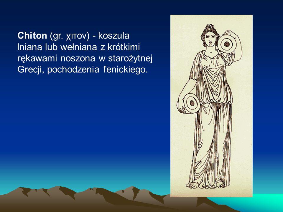 Chiton (gr. χιτον) - koszula lniana lub wełniana z krótkimi rękawami noszona w starożytnej Grecji, pochodzenia fenickiego.