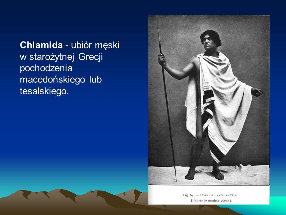 Chlamida - ubiór męski w starożytnej Grecji pochodzenia macedońskiego lub tesalskiego.