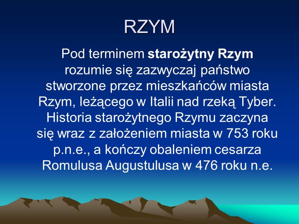 RZYM Pod terminem starożytny Rzym rozumie się zazwyczaj państwo stworzone przez mieszkańców miasta Rzym, leżącego w Italii nad rzeką Tyber. Historia s