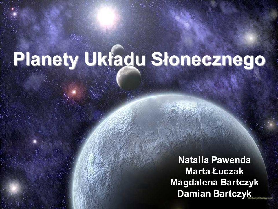 Planety Układu Słonecznego Natalia Pawenda Marta Łuczak Magdalena Bartczyk Damian Bartczyk