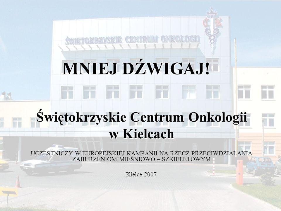 MNIEJ DŹWIGAJ! Świętokrzyskie Centrum Onkologii w Kielcach UCZESTNICZY W EUROPEJSKIEJ KAMPANII NA RZECZ PRZECIWDZIAŁANIA ZABURZENIOM MIĘŚNIOWO – SZKIE