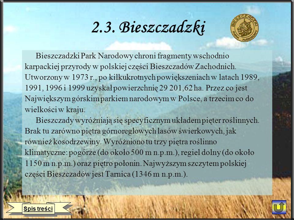 2.3. Bieszczadzki Bieszczadzki Park Narodowy chroni fragmenty wschodnio karpackiej przyrody w polskiej części Bieszczadów Zachodnich. Utworzony w 1973
