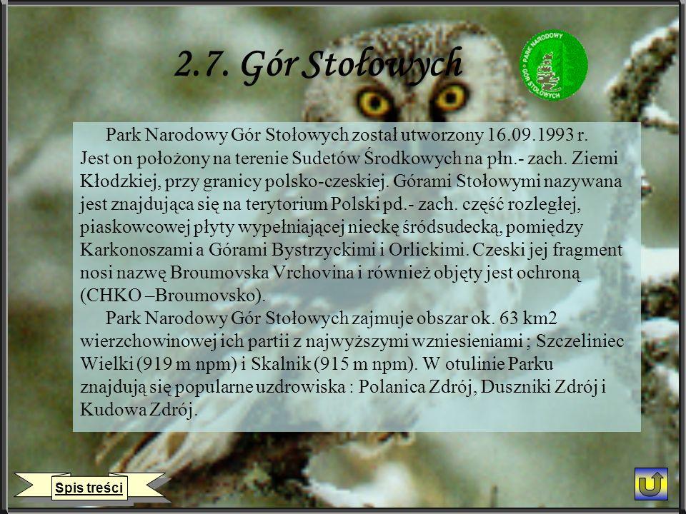 2.7. Gór Stołowych Park Narodowy Gór Stołowych został utworzony 16.09.1993 r. Jest on położony na terenie Sudetów Środkowych na płn.- zach. Ziemi Kłod