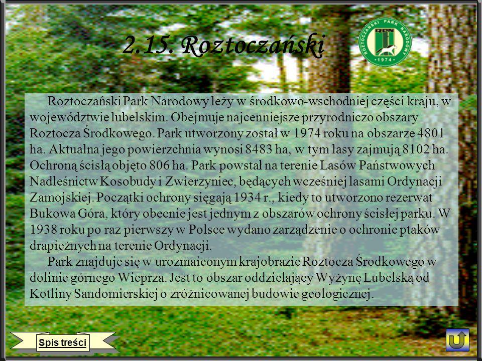 2.15. Roztoczański Roztoczański Park Narodowy leży w środkowo-wschodniej części kraju, w województwie lubelskim. Obejmuje najcenniejsze przyrodniczo o