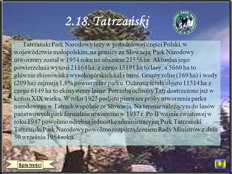 2.18. Tatrzański Tatrzański Park Narodowy leży w południowej części Polski, w województwie małopolskim, na granicy ze Słowacją. Park Narodowy utworzon