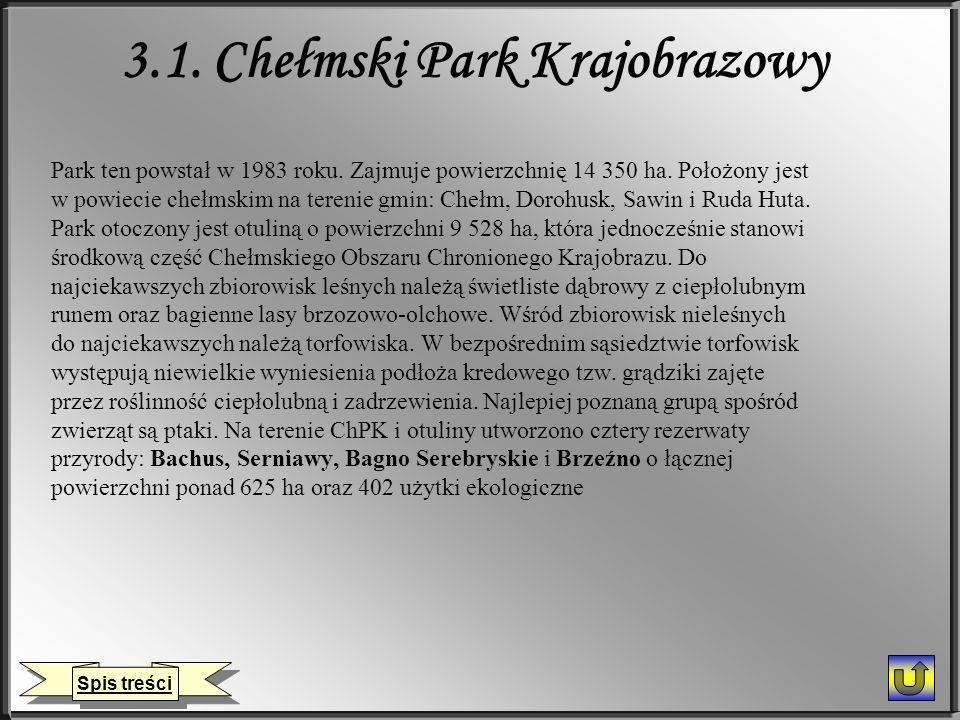 3.1. Chełmski Park Krajobrazowy Park ten powstał w 1983 roku. Zajmuje powierzchnię 14 350 ha. Położony jest w powiecie chełmskim na terenie gmin: Cheł