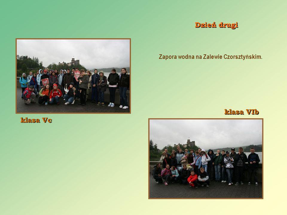 Dzień drugi Zapora wodna na Zalewie Czorsztyńskim. klasa Vc klasa VIb