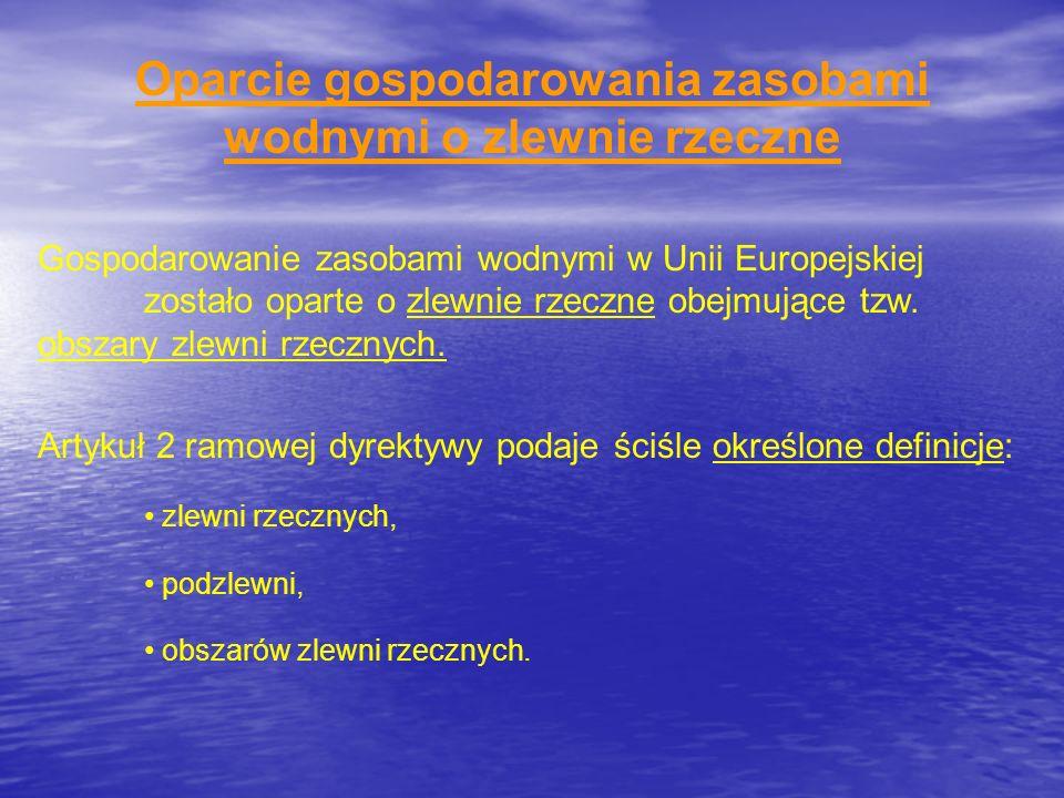 Oparcie gospodarowania zasobami wodnymi o zlewnie rzeczne Gospodarowanie zasobami wodnymi w Unii Europejskiej zostało oparte o zlewnie rzeczne obejmuj