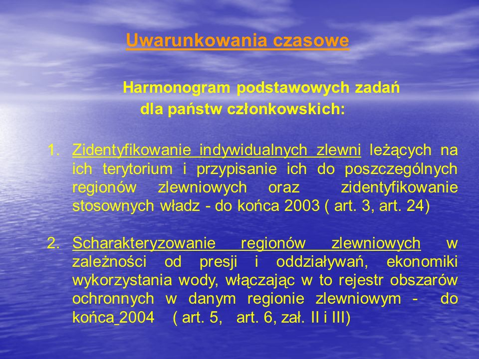 Uwarunkowania czasowe Harmonogram podstawowych zadań dla państw członkowskich: 1.Zidentyfikowanie indywidualnych zlewni leżących na ich terytorium i p