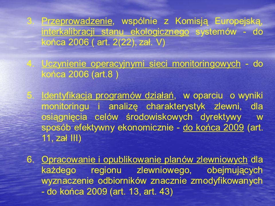 3.Przeprowadzenie, wspólnie z Komisją Europejską, interkalibracji stanu ekologicznego systemów - do końca 2006 ( art. 2(22), zał. V) 4.Uczynienie oper