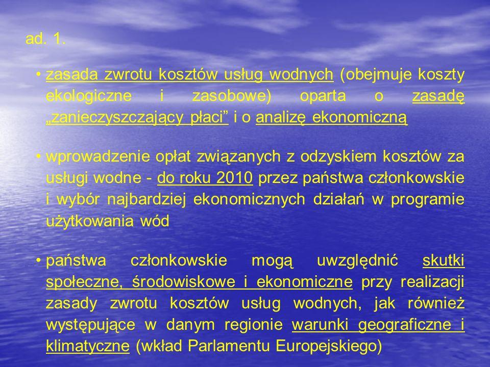 ad. 1. zasada zwrotu kosztów usług wodnych (obejmuje koszty ekologiczne i zasobowe) oparta o zasadę zanieczyszczający płaci i o analizę ekonomiczną wp