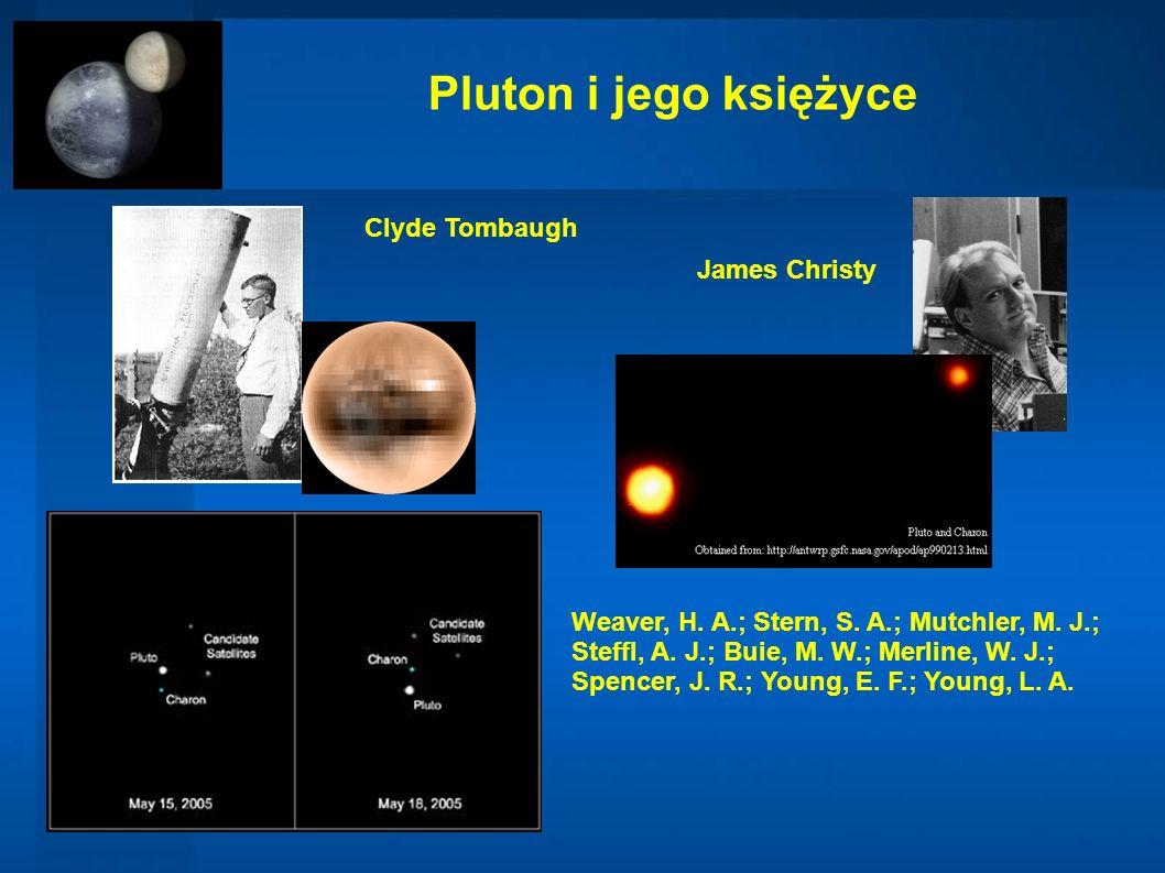 Pluton i jego księżyce Clyde Tombaugh James Christy Weaver, H. A.; Stern, S. A.; Mutchler, M. J.; Steffl, A. J.; Buie, M. W.; Merline, W. J.; Spencer,