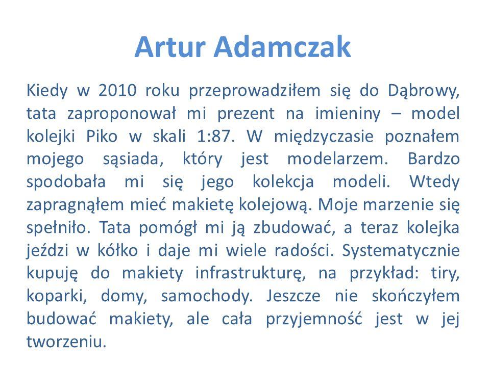 Artur Adamczak Kiedy w 2010 roku przeprowadziłem się do Dąbrowy, tata zaproponował mi prezent na imieniny – model kolejki Piko w skali 1:87. W międzyc