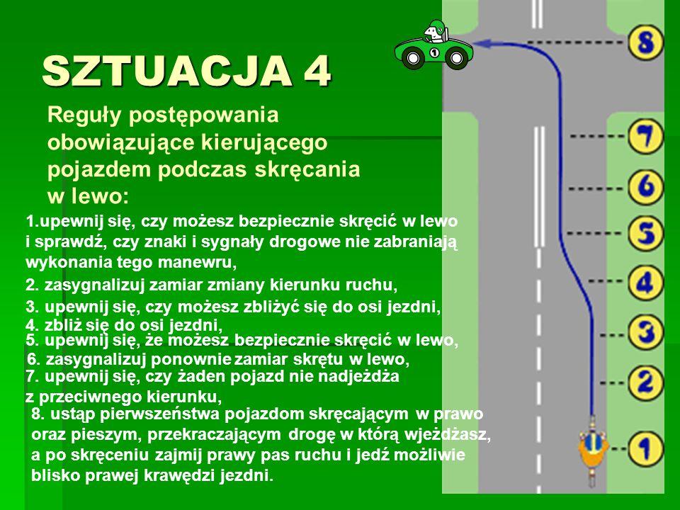 SZTUACJA 4 1.upewnij się, czy możesz bezpiecznie skręcić w lewo i sprawdź, czy znaki i sygnały drogowe nie zabraniają wykonania tego manewru, 2. zasyg