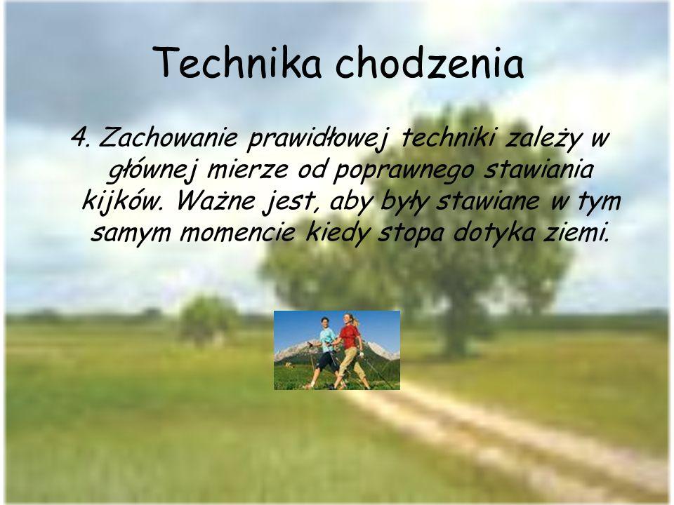 Technika chodzenia 4. Zachowanie prawidłowej techniki zależy w głównej mierze od poprawnego stawiania kijków. Ważne jest, aby były stawiane w tym samy