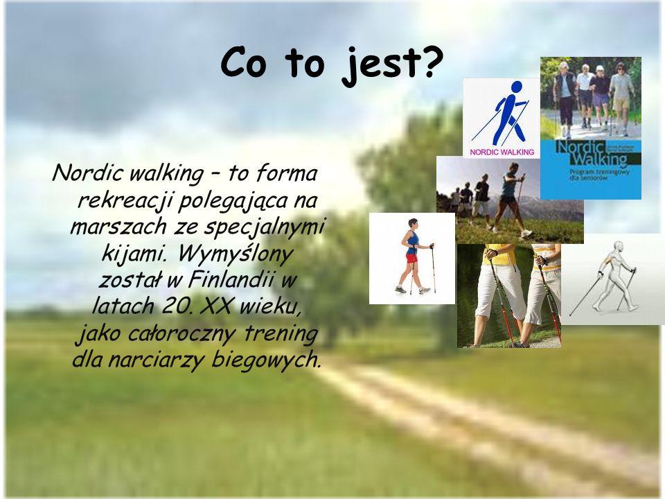 Co to jest? Nordic walking – to forma rekreacji polegająca na marszach ze specjalnymi kijami. Wymyślony został w Finlandii w latach 20. XX wieku, jako