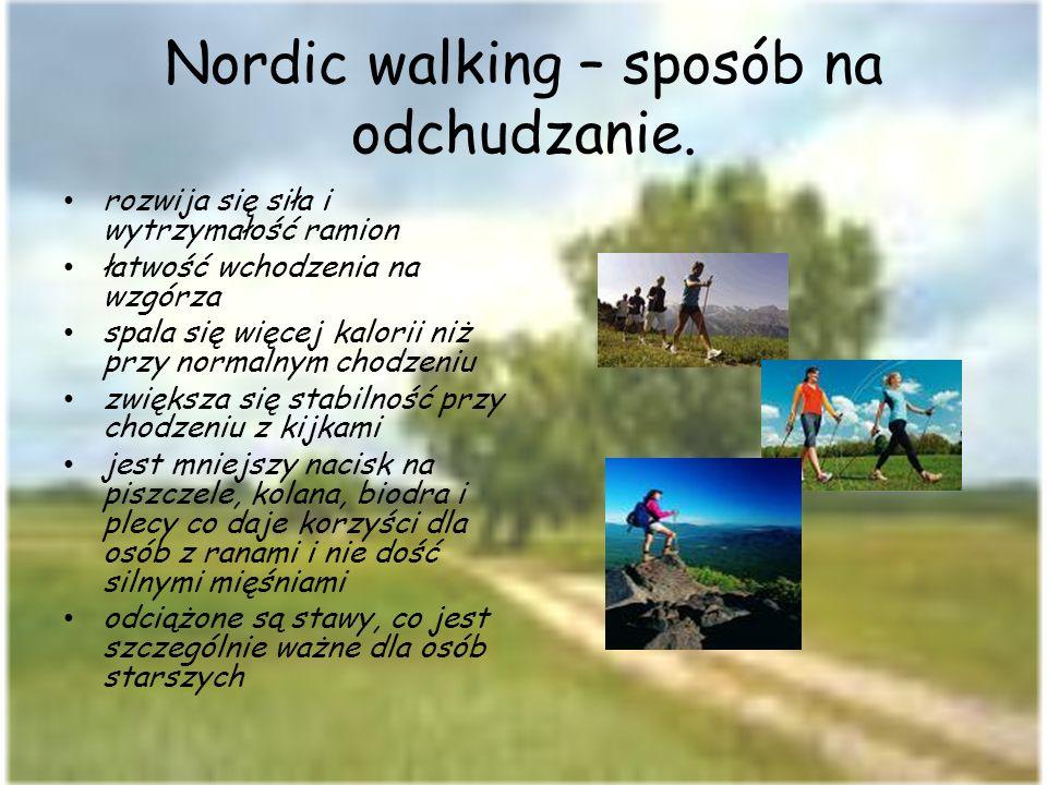Nordic walking – sposób na odchudzanie. rozwija się siła i wytrzymałość ramion łatwość wchodzenia na wzgórza spala się więcej kalorii niż przy normaln