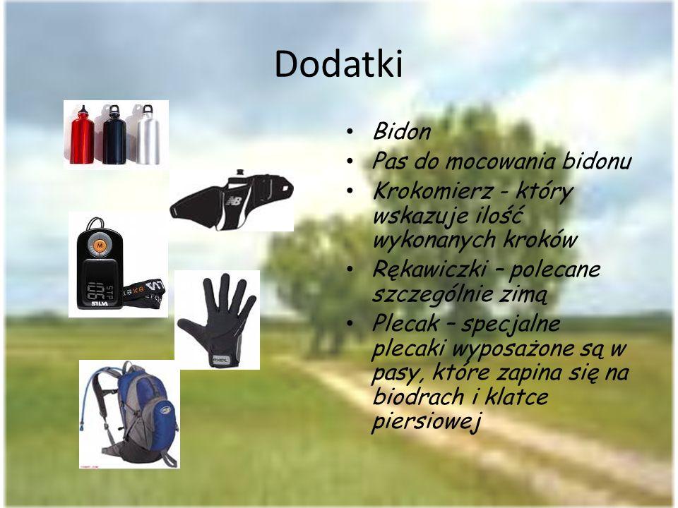 Dodatki Bidon Pas do mocowania bidonu Krokomierz - który wskazuje ilość wykonanych kroków Rękawiczki – polecane szczególnie zimą Plecak – specjalne pl