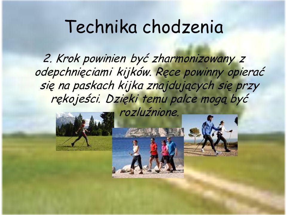 Technika chodzenia 2. Krok powinien być zharmonizowany z odepchnięciami kijków. Ręce powinny opierać się na paskach kijka znajdujących się przy rękoje