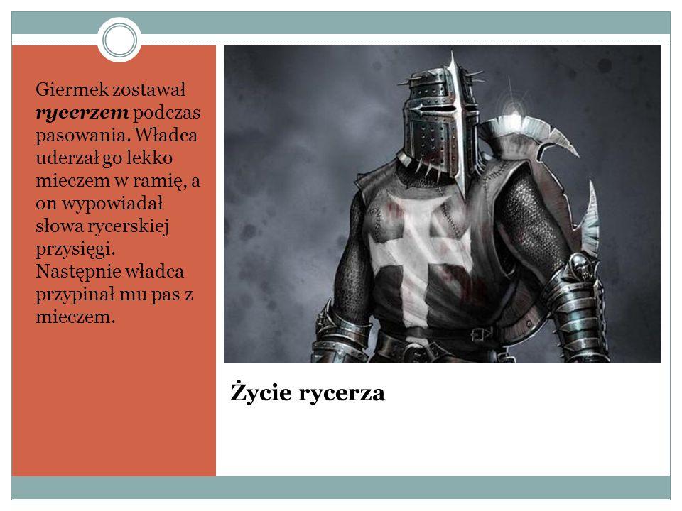 Życie rycerza Giermek zostawał rycerzem podczas pasowania. Władca uderzał go lekko mieczem w ramię, a on wypowiadał słowa rycerskiej przysięgi. Następ