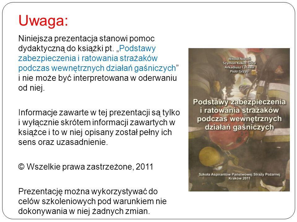 Uwaga: Niniejsza prezentacja stanowi pomoc dydaktyczną do książki pt. Podstawy zabezpieczenia i ratowania strażaków podczas wewnętrznych działań gaśni