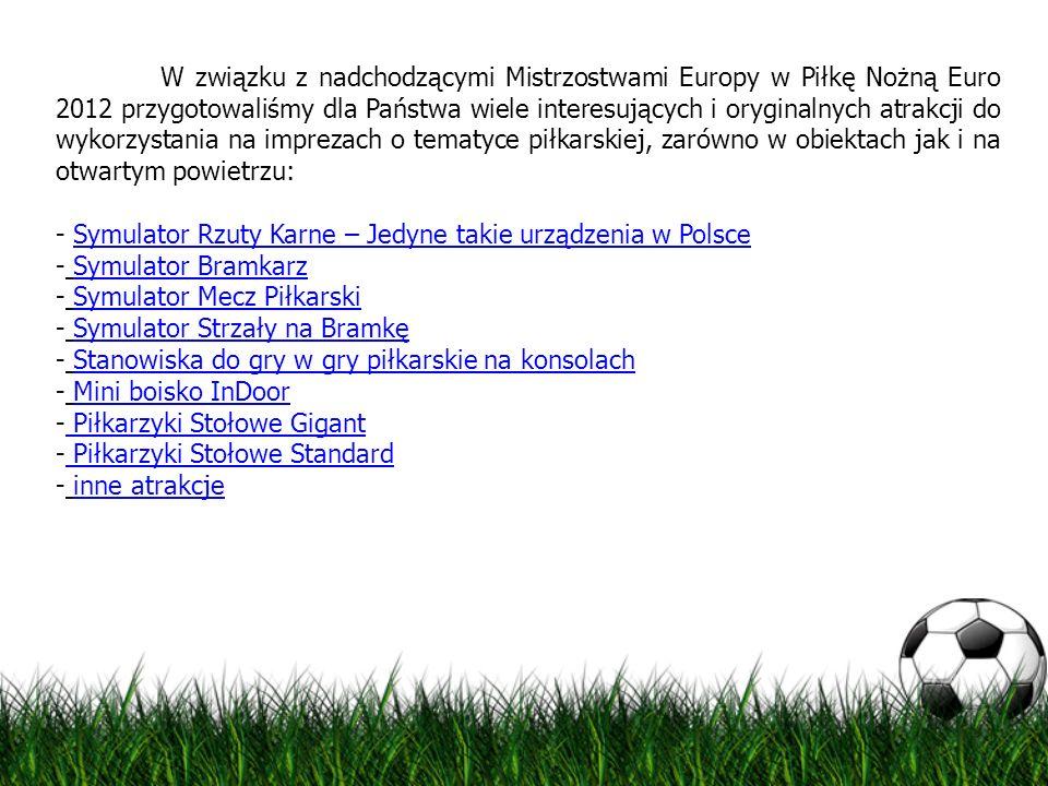 W związku z nadchodzącymi Mistrzostwami Europy w Piłkę Nożną Euro 2012 przygotowaliśmy dla Państwa wiele interesujących i oryginalnych atrakcji do wyk