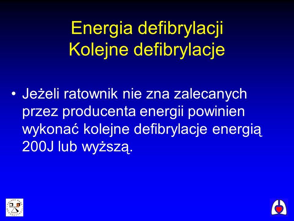 Energia defibrylacji Kolejne defibrylacje Jeżeli ratownik nie zna zalecanych przez producenta energii powinien wykonać kolejne defibrylacje energią 20