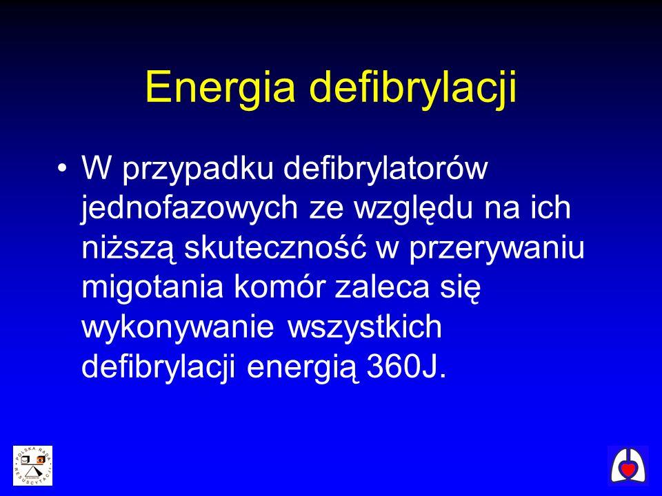 Energia defibrylacji W przypadku defibrylatorów jednofazowych ze względu na ich niższą skuteczność w przerywaniu migotania komór zaleca się wykonywani