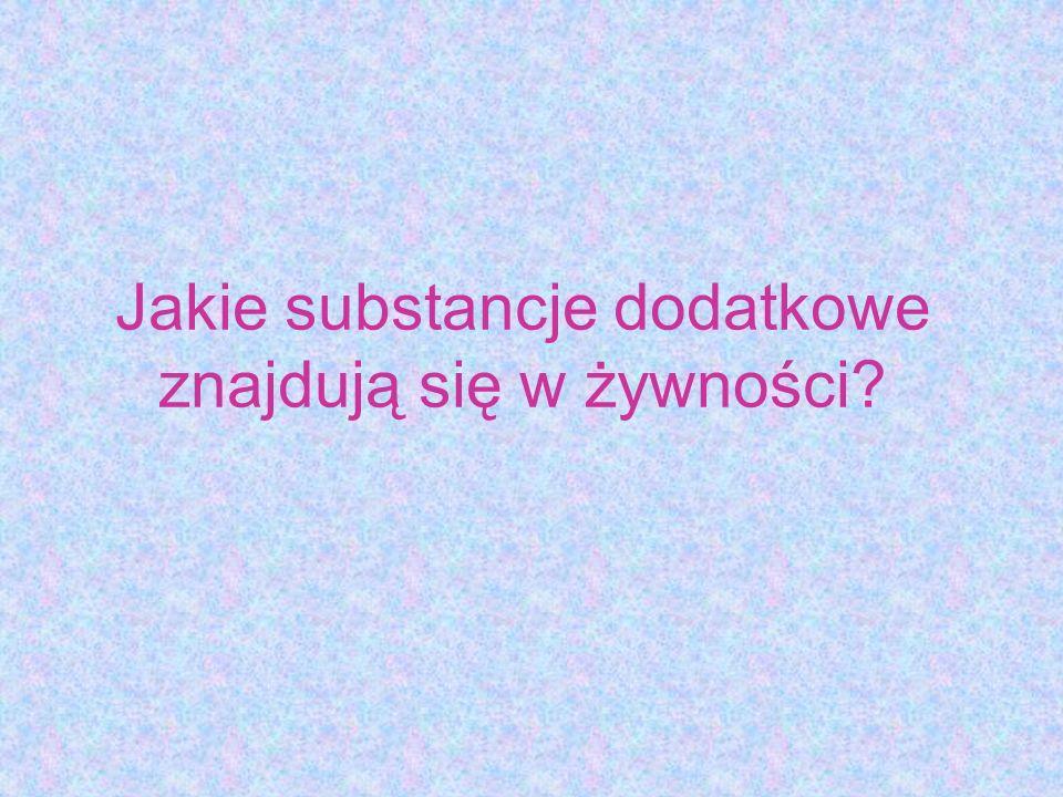 Jakie substancje dodatkowe znajdują się w żywności?