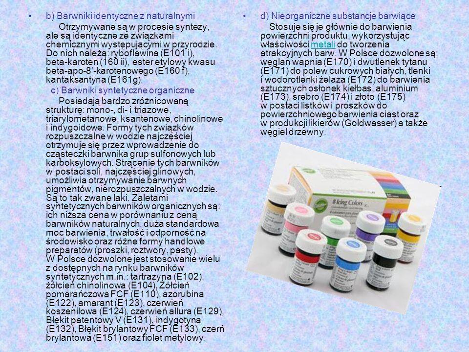 b) Barwniki identyczne z naturalnymi Otrzymywane są w procesie syntezy, ale są identyczne ze związkami chemicznymi występującymi w przyrodzie. Do nich