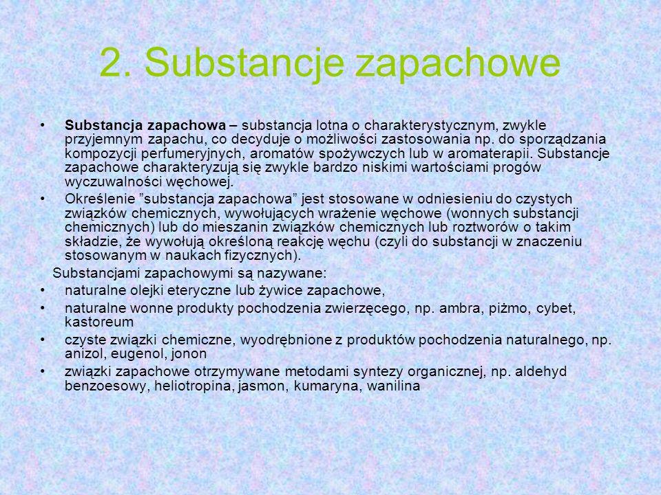 2. Substancje zapachowe Substancja zapachowa – substancja lotna o charakterystycznym, zwykle przyjemnym zapachu, co decyduje o możliwości zastosowania
