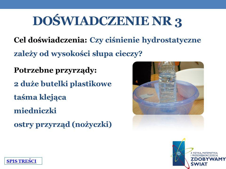 DOŚWIADCZENIE NR 3 Cel doświadczenia: Czy ciśnienie hydrostatyczne zależy od wysokości słupa cieczy.