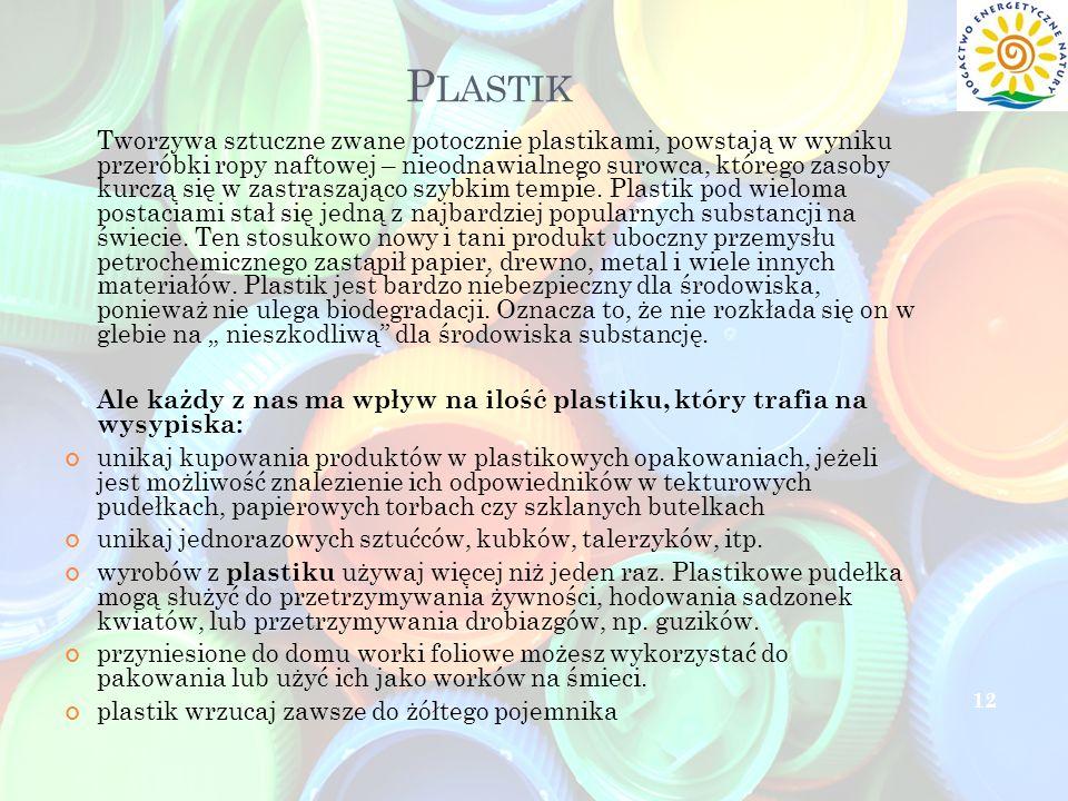 P LASTIK Tworzywa sztuczne zwane potocznie plastikami, powstają w wyniku przeróbki ropy naftowej – nieodnawialnego surowca, którego zasoby kurczą się