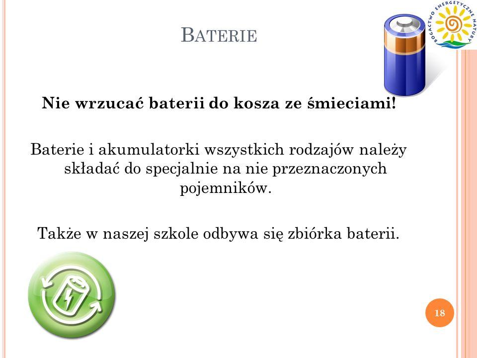 B ATERIE Nie wrzucać baterii do kosza ze śmieciami! Baterie i akumulatorki wszystkich rodzajów należy składać do specjalnie na nie przeznaczonych poje