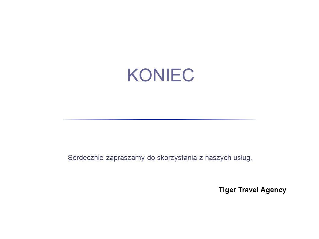 KONIEC Serdecznie zapraszamy do skorzystania z naszych usług. Tiger Travel Agency