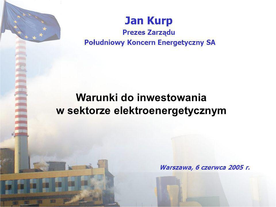 Warunki do inwestowania w sektorze elektroenergetycznym Jan Kurp Prezes Zarządu Południowy Koncern Energetyczny SA Warszawa, 6 czerwca 2005 r.