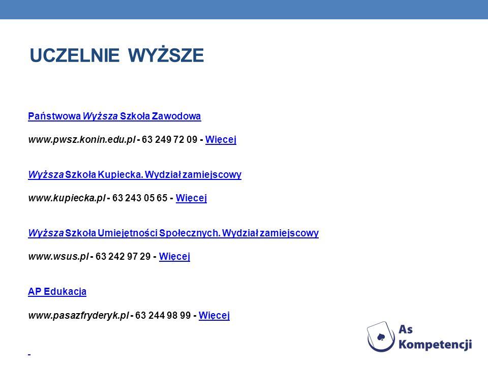 UCZELNIE WYŻSZE Państwowa Wyższa Szkoła Zawodowa www.pwsz.konin.edu.pl - 63 249 72 09 - WięcejWięcej Wyższa Szkoła Kupiecka. Wydział zamiejscowy www.k