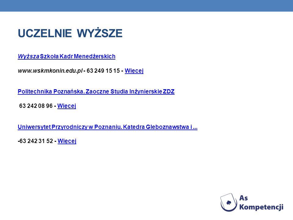 UCZELNIE WYŻSZE Wyższa Szkoła Kadr Menedżerskich www.wskmkonin.edu.pl - 63 249 15 15 - WięcejWięcej Politechnika Poznańska. Zaoczne Studia Inżynierski