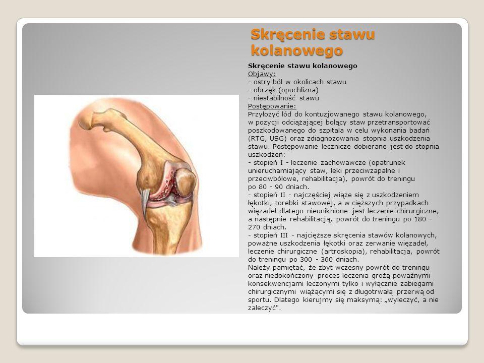Skręcenie stawu kolanowego Skręcenie stawu kolanowego Objawy: - ostry ból w okolicach stawu - obrzęk (opuchlizna) - niestabilność stawu Postępowanie: