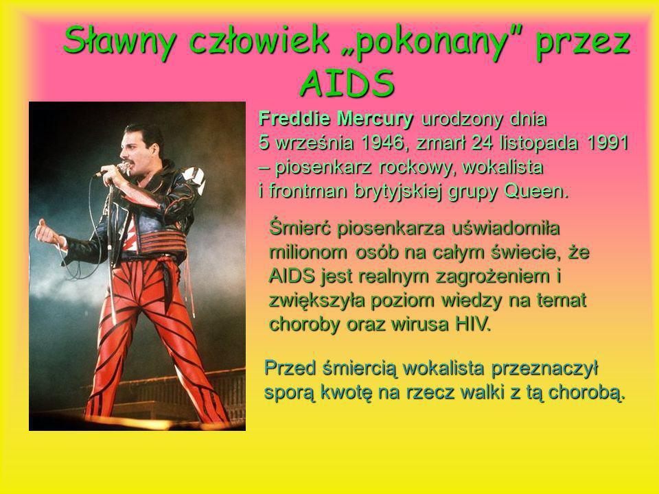 Sławny człowiek pokonany przez AIDS Freddie Mercury urodzony dnia 5 września 1946, zmarł 24 listopada 1991 – piosenkarz rockowy, wokalista i frontman