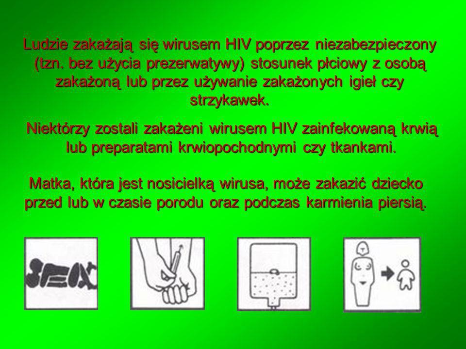 Niektórzy zostali zakażeni wirusem HIV zainfekowaną krwią lub preparatami krwiopochodnymi czy tkankami. Matka, która jest nosicielką wirusa, może zaka