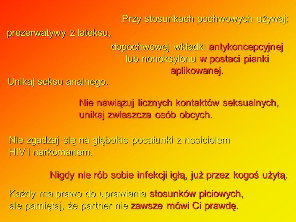 Przy stosunkach pochwowych używaj: prezerwatywy z lateksu, dopochwowej wkładki antykoncepcyjnej lub nonoksylonu w postaci pianki aplikowanej. Unikaj s