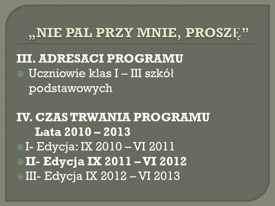 III. ADRESACI PROGRAMU Uczniowie klas I – III szkó ł podstawowych IV. CZAS TRWANIA PROGRAMU Lata 2010 – 2013 I- Edycja: IX 2010 – VI 2011 II- Edycja I
