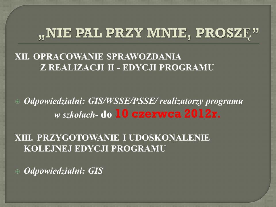 XII. OPRACOWANIE SPRAWOZDANIA Z REALIZACJI II - EDYCJI PROGRAMU Odpowiedzialni: GIS/WSSE/PSSE/ realizatorzy programu w szkołach- do 10 czerwca 2012r.