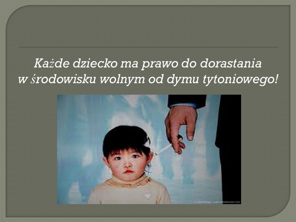 Ka ż de dziecko ma prawo do dorastania w ś rodowisku wolnym od dymu tytoniowego!