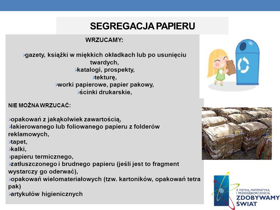 SEGREGACJA PAPIERU WRZUCAMY: gazety, książki w miękkich okładkach lub po usunięciu twardych, katalogi, prospekty, tekturę, worki papierowe, papier pak