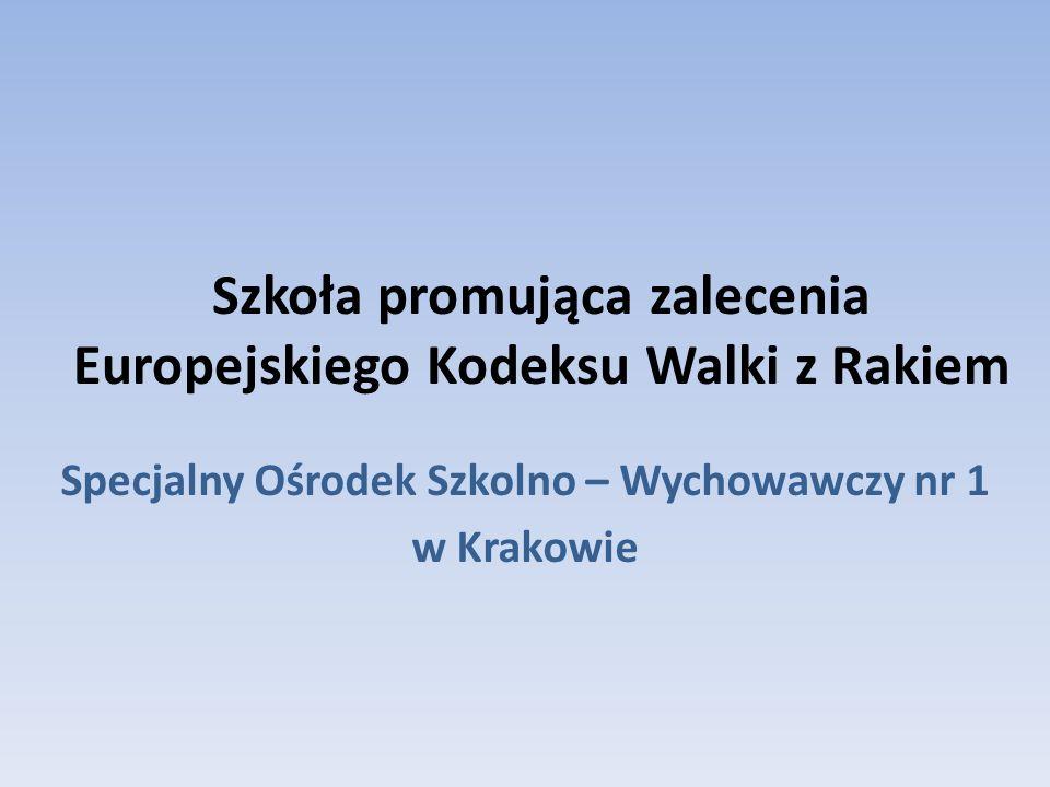 Szkoła promująca zalecenia Europejskiego Kodeksu Walki z Rakiem Specjalny Ośrodek Szkolno – Wychowawczy nr 1 w Krakowie
